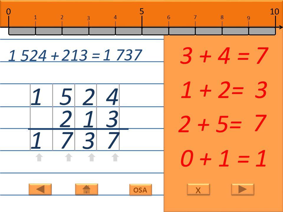 x x OSA 4 3 7 3 + 4 =7 2 1 3 1 + 2=3 5 2 7 2 + 5= 7 1 1 0 + 1 =1 1 524 + 213 = 1 737 10 5 0 678 9 12 3 4
