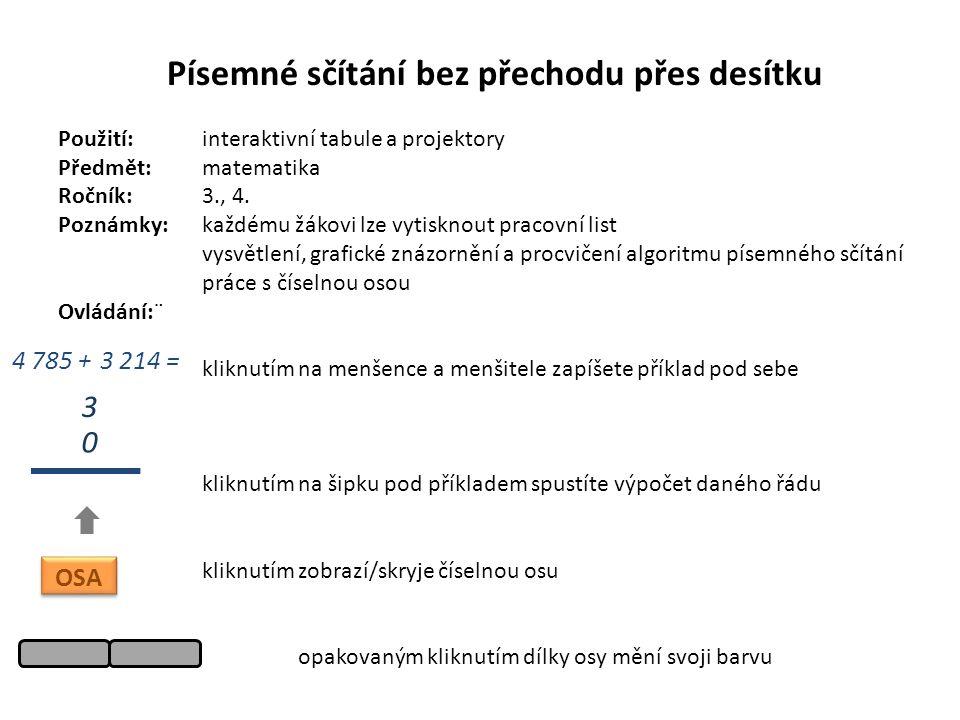 Písemné sčítání bez přechodu přes desítku Použití:interaktivní tabule a projektory Předmět: matematika Ročník:3., 4.