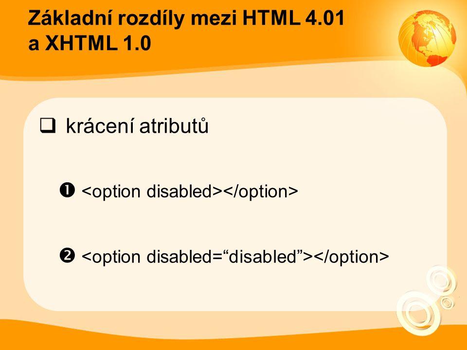 """Základní rozdíly mezi HTML 4.01 a XHTML 1.0  krácení atributů  <option disabled></option>  <option disabled=""""disabled""""></option>"""