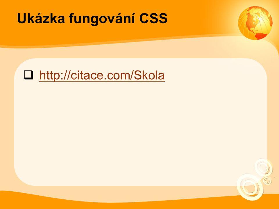 Ukázka fungování CSS  http://citace.com/Skola http://citace.com/Skola