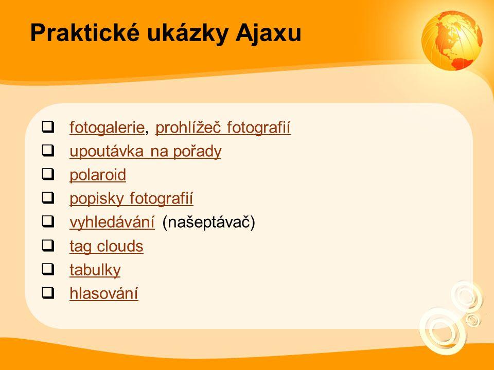 Praktické ukázky Ajaxu  fotogalerie, prohlížeč fotografií fotogalerieprohlížeč fotografií  upoutávka na pořady upoutávka na pořady  polaroid polaro