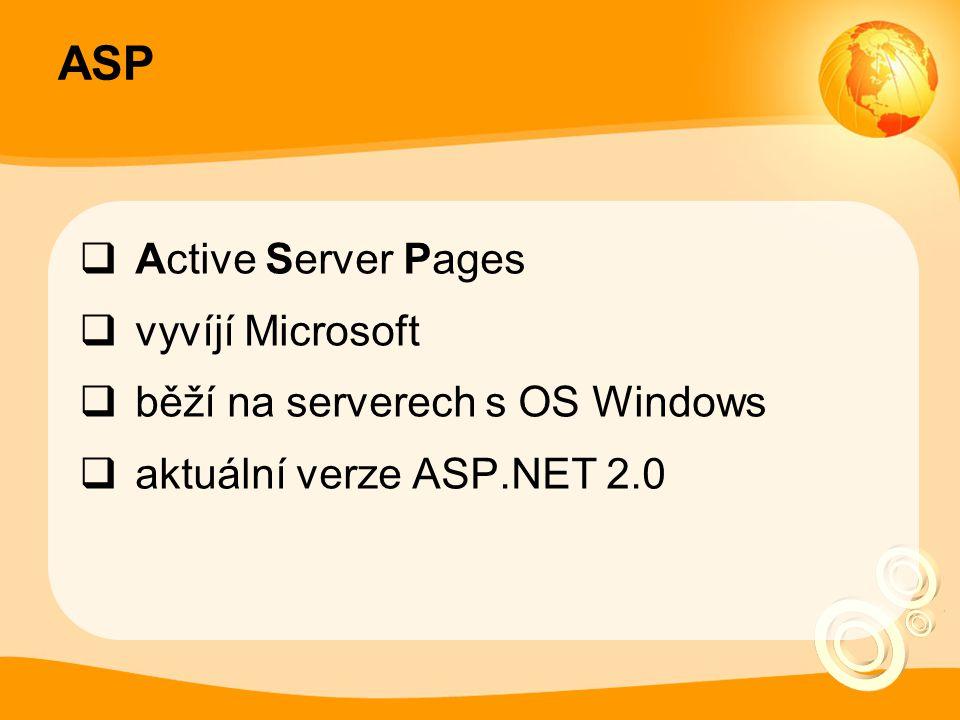 ASP  Active Server Pages  vyvíjí Microsoft  běží na serverech s OS Windows  aktuální verze ASP.NET 2.0