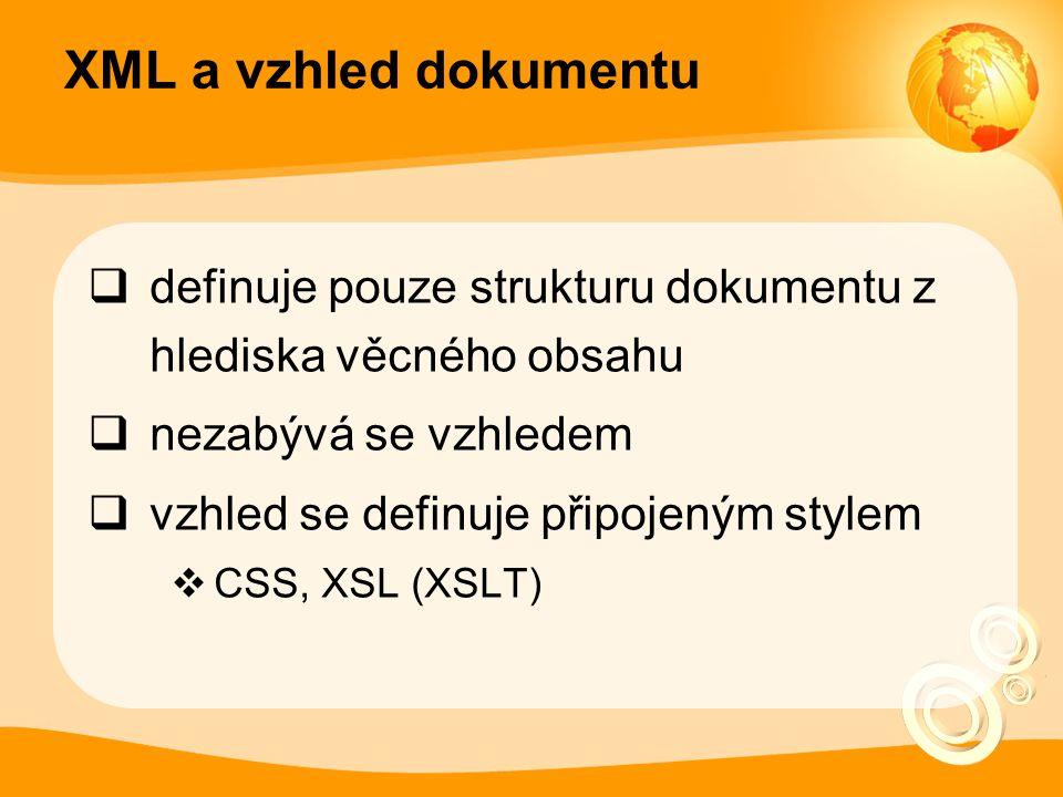 XML a vzhled dokumentu  definuje pouze strukturu dokumentu z hlediska věcného obsahu  nezabývá se vzhledem  vzhled se definuje připojeným stylem 