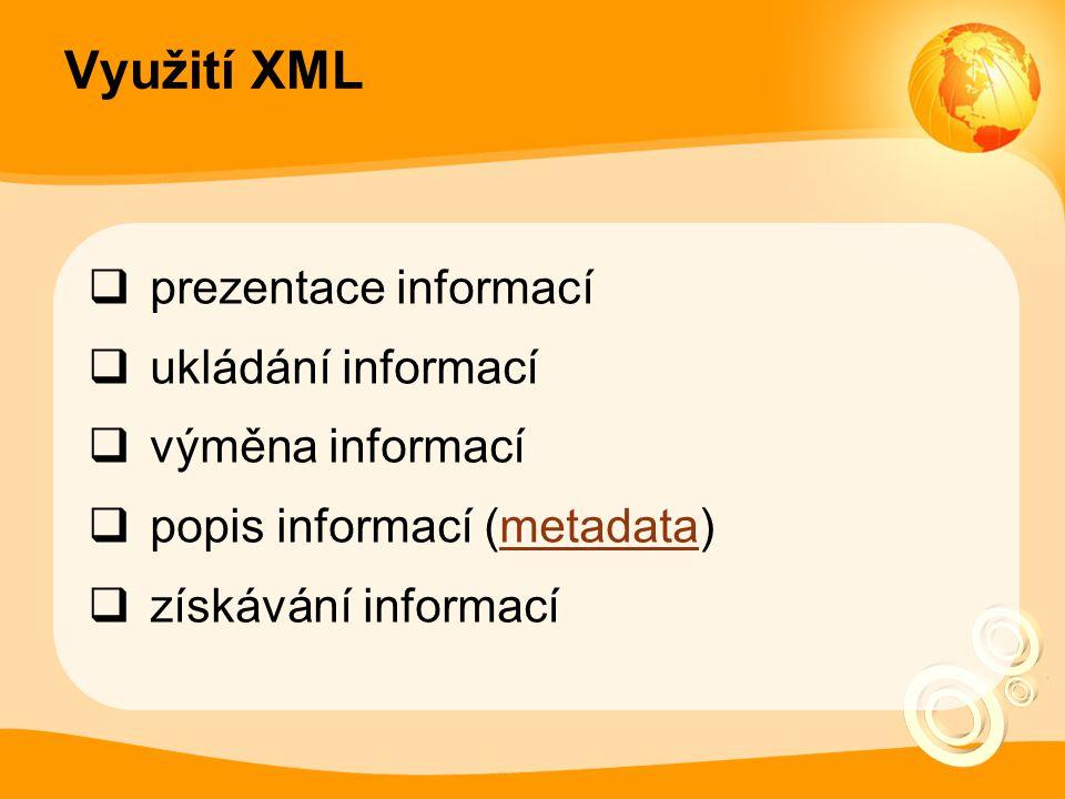 Využití XML  prezentace informací  ukládání informací  výměna informací  popis informací (metadata)metadata  získávání informací