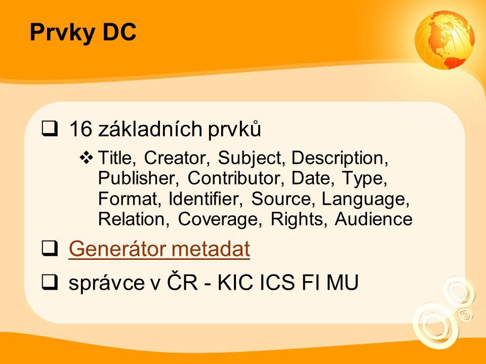 Prvky DC  16 základních prvků  Title, Creator, Subject, Description, Publisher, Contributor, Date, Type, Format, Identifier, Source, Language, Relat