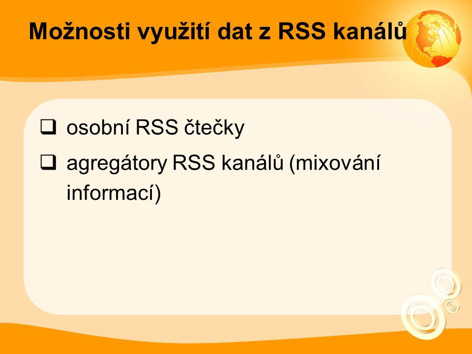 Možnosti využití dat z RSS kanálů  osobní RSS čtečky  agregátory RSS kanálů (mixování informací)