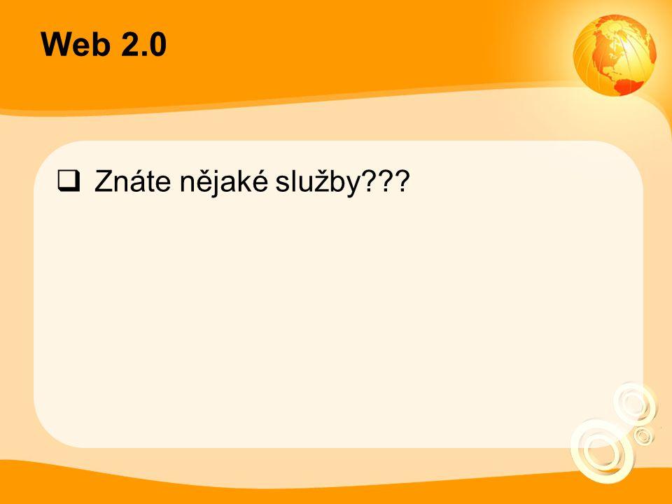 Web 2.0  Znáte nějaké služby???