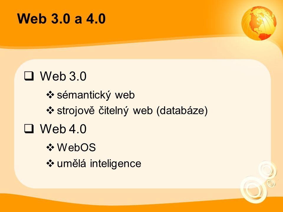 Web 3.0 a 4.0  Web 3.0  sémantický web  strojově čitelný web (databáze)  Web 4.0  WebOS  umělá inteligence