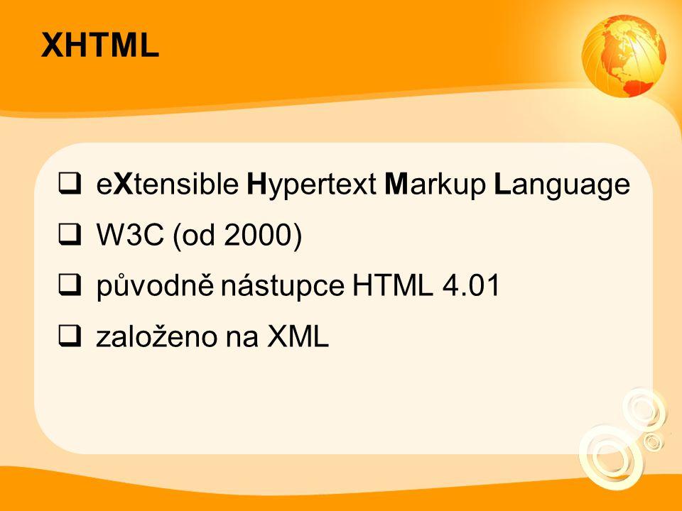 Verze XHTML  1.0 (2000, revize 2003) - tři varianty:  Strict - struktury, obsahu, grafika  Transitional - přechodná varianta, umožňuje používání překonaných tagů  Frameset - jako Trans + podpora rámců  1.1 - nejpřísnější XHTML  2.0 - návrh specifikace