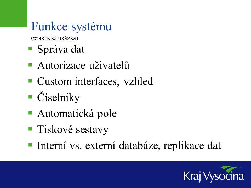 Funkce systému  Správa dat  Autorizace uživatelů  Custom interfaces, vzhled  Číselníky  Automatická pole  Tiskové sestavy  Interní vs.