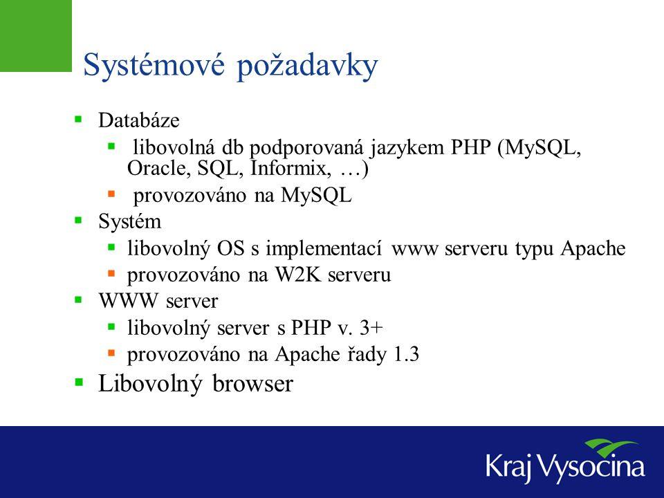 Systémové požadavky  Databáze  libovolná db podporovaná jazykem PHP (MySQL, Oracle, SQL, Informix, …)  provozováno na MySQL  Systém  libovolný OS s implementací www serveru typu Apache  provozováno na W2K serveru  WWW server  libovolný server s PHP v.