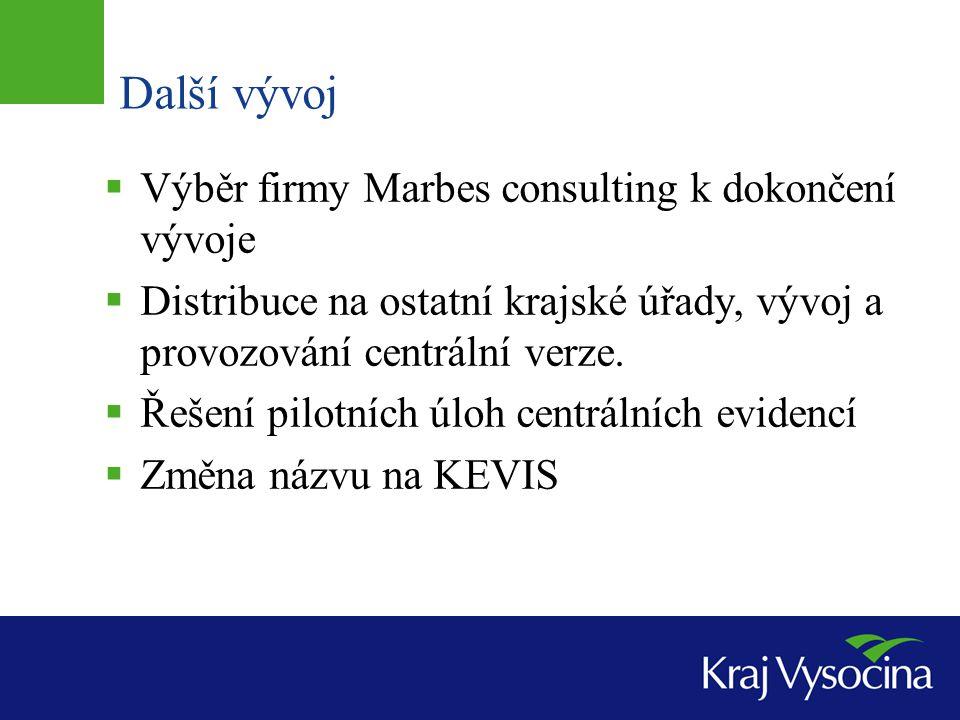 Další vývoj  Výběr firmy Marbes consulting k dokončení vývoje  Distribuce na ostatní krajské úřady, vývoj a provozování centrální verze.