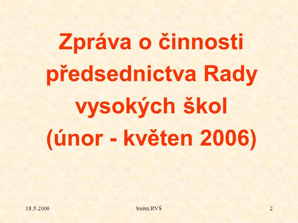 18.5.2006Sněm RVŠ2 Zpráva o činnosti předsednictva Rady vysokých škol (únor - květen 2006)