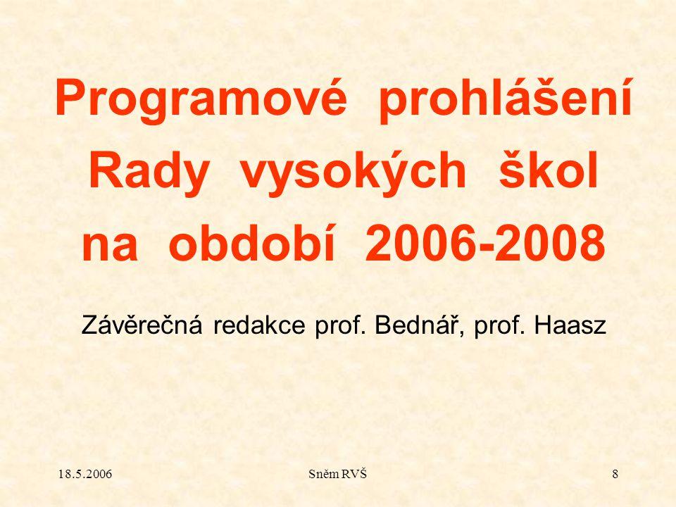 18.5.2006Sněm RVŠ8 Programové prohlášení Rady vysokých škol na období 2006-2008 Závěrečná redakce prof.
