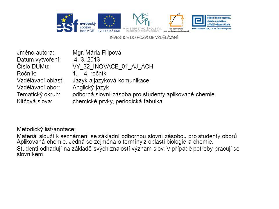 Jméno autora:Mgr. Mária Filipová Datum vytvoření: 4. 3. 2013 Číslo DUMu: VY_32_INOVACE_01_AJ_ACH Ročník: 1. – 4. ročník Vzdělávací oblast: Jazyk a jaz