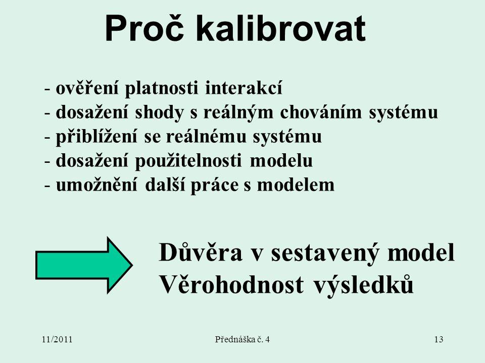 11/2011Přednáška č. 413 Proč kalibrovat - ověření platnosti interakcí - dosažení shody s reálným chováním systému - přiblížení se reálnému systému - d
