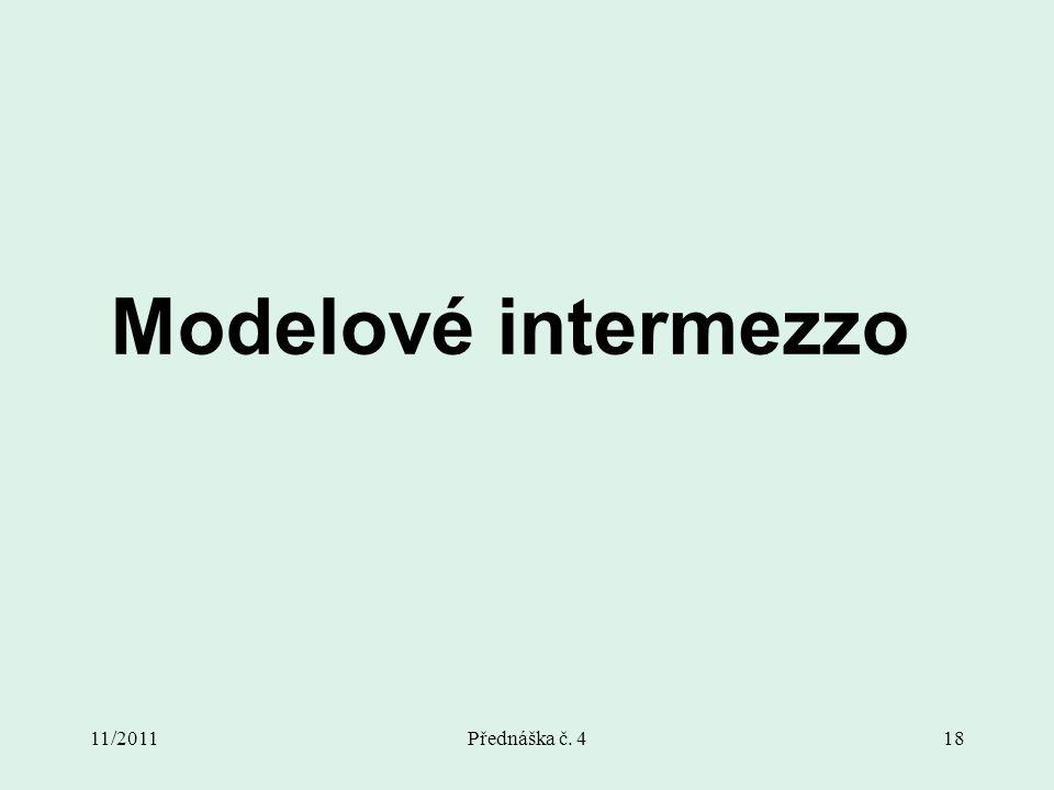 11/2011Přednáška č. 418 Modelové intermezzo