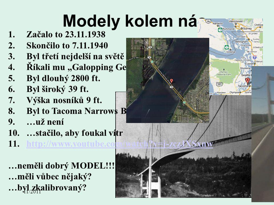 """11/2011Přednáška č. 419 Modely kolem nás 1.Začalo to 23.11.1938 2.Skončilo to 7.11.1940 3.Byl třetí nejdelší na světě 4.Říkali mu """"Galopping Gertie"""" 5"""