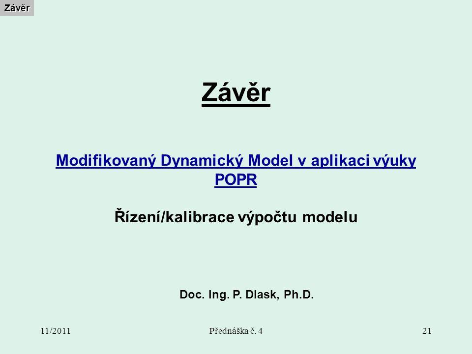 11/2011Přednáška č. 421 ZávěrZávěr Modifikovaný Dynamický Model v aplikaci výuky POPR Řízení/kalibrace výpočtu modelu Doc. Ing. P. Dlask, Ph.D.