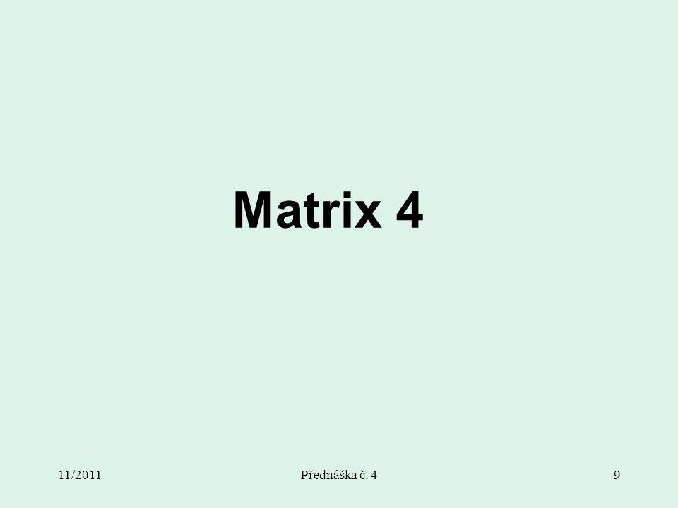 11/2011Přednáška č. 49 Matrix 4