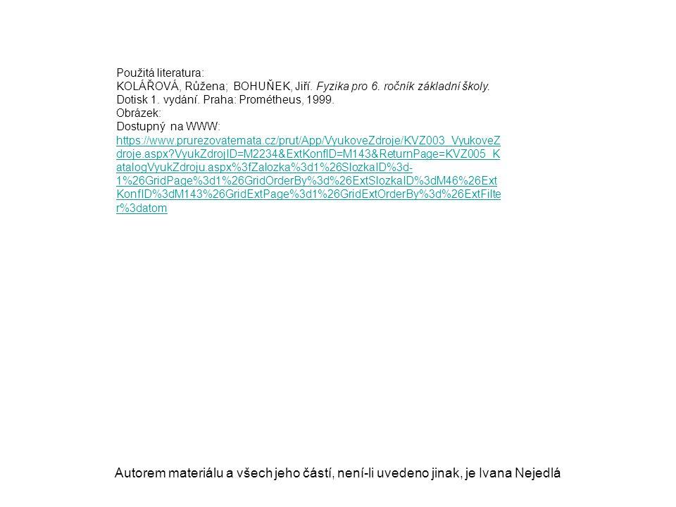 Použitá literatura: KOLÁŘOVÁ, Růžena; BOHUŇEK, Jiří. Fyzika pro 6. ročník základní školy. Dotisk 1. vydání. Praha: Prométheus, 1999. Obrázek: Dostupný