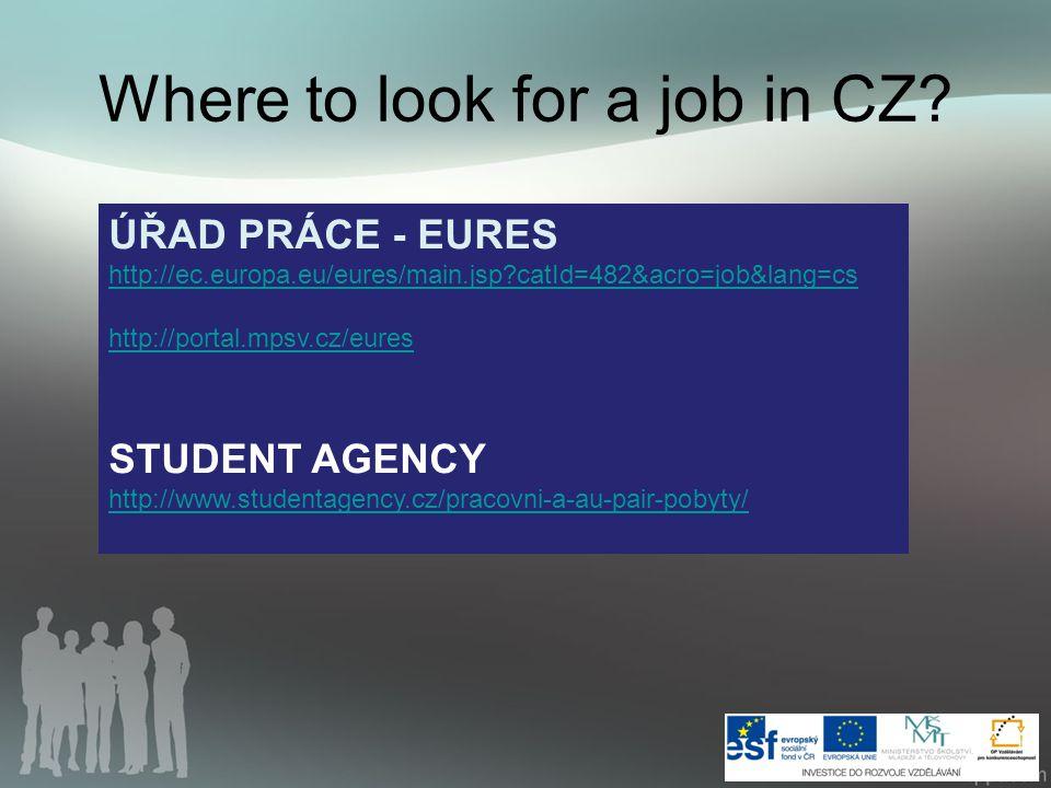 Where to look for a job in CZ? ÚŘAD PRÁCE - EURES http://ec.europa.eu/eures/main.jsp?catId=482&acro=job&lang=cs http://portal.mpsv.cz/eures STUDENT AG