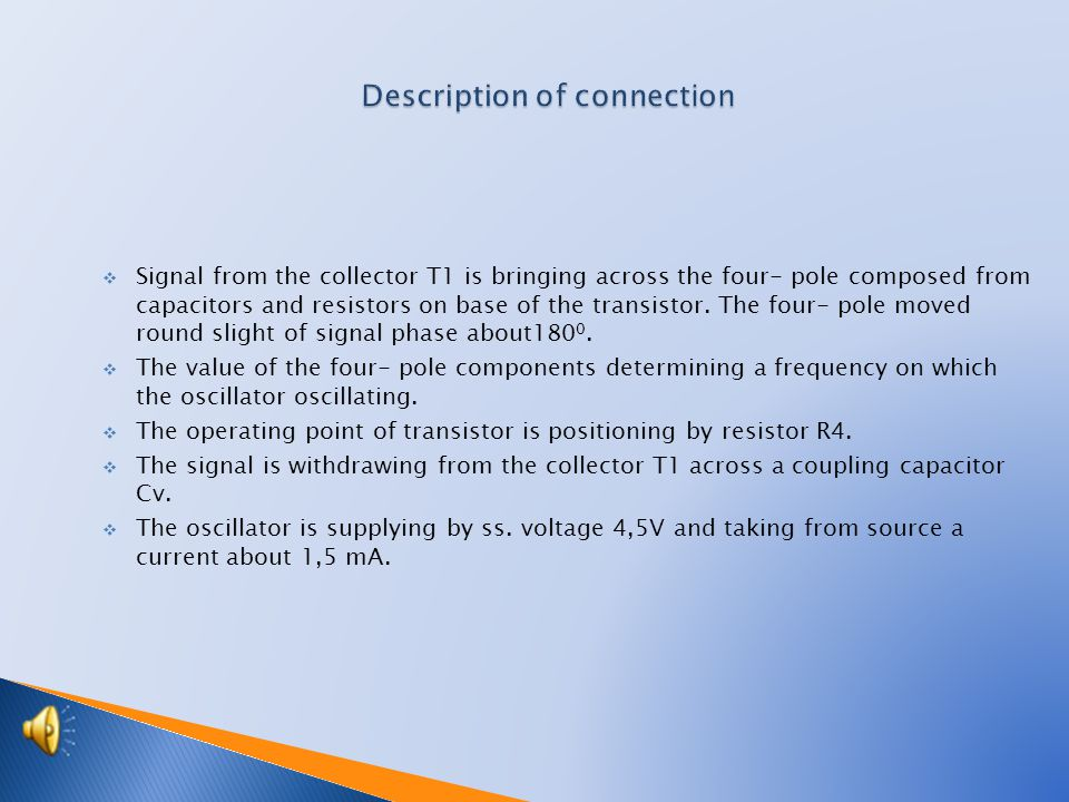  Signal from the collector T1 is bringing across the four- pole composed from capacitors and resistors on base of the transistor.