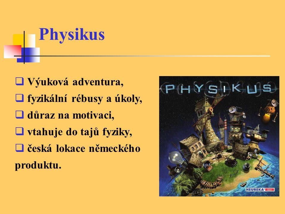 Physikus  Výuková adventura,  fyzikální rébusy a úkoly,  důraz na motivaci,  vtahuje do tajů fyziky,  česká lokace německého produktu.