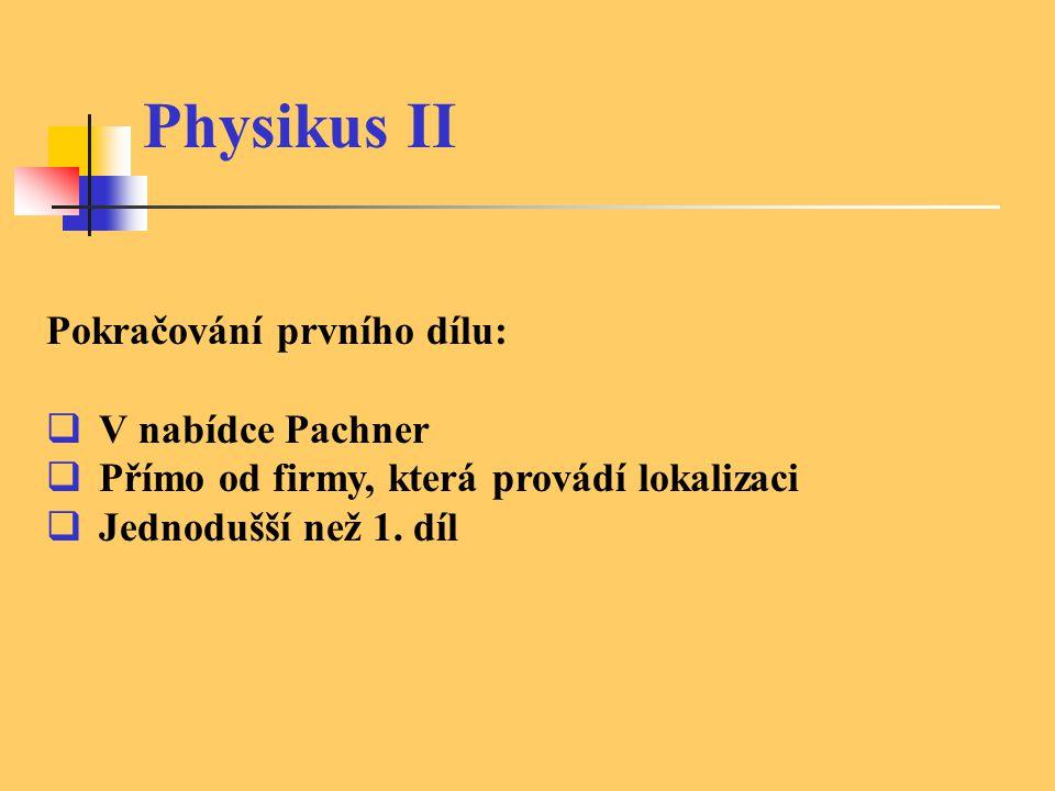 Physikus II Pokračování prvního dílu:  V nabídce Pachner  Přímo od firmy, která provádí lokalizaci  Jednodušší než 1. díl