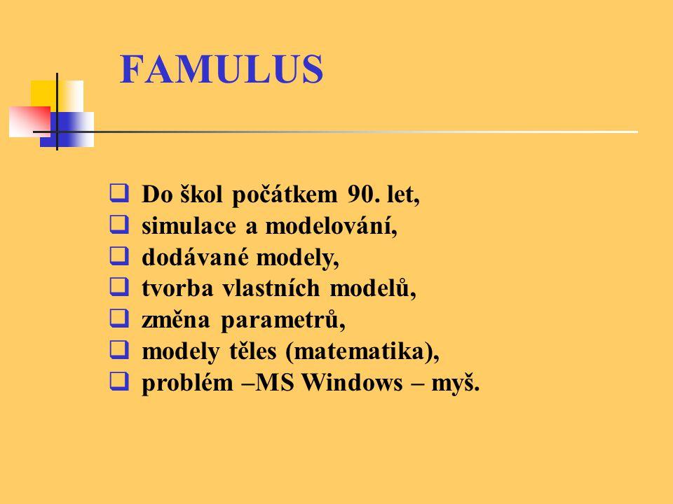 FAMULUS  Do škol počátkem 90. let,  simulace a modelování,  dodávané modely,  tvorba vlastních modelů,  změna parametrů,  modely těles (matemati