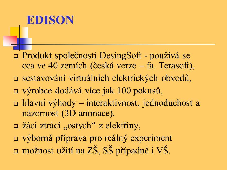 EDISON Demonstrace elektrických obvodů a v nich probíhajících jevů, demonstrace předpřipravených pokusů a úloh, které lze velmi snadno a rychle modifikovat, umožňuje interaktivní tvorbu virtuálních obvodů, jejich testování či měření pomocí virtuálních přístrojů, více než 100 pokusů a úloh je distribuována přímo se systémem, úlohy je možné bez problémů vytvářet nebo stahovat z Internetu.