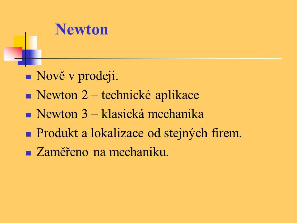 Newton Nově v prodeji. Newton 2 – technické aplikace Newton 3 – klasická mechanika Produkt a lokalizace od stejných firem. Zaměřeno na mechaniku.