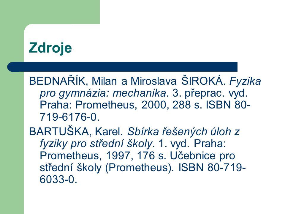 Zdroje BEDNAŘÍK, Milan a Miroslava ŠIROKÁ. Fyzika pro gymnázia: mechanika. 3. přeprac. vyd. Praha: Prometheus, 2000, 288 s. ISBN 80- 719-6176-0. BARTU