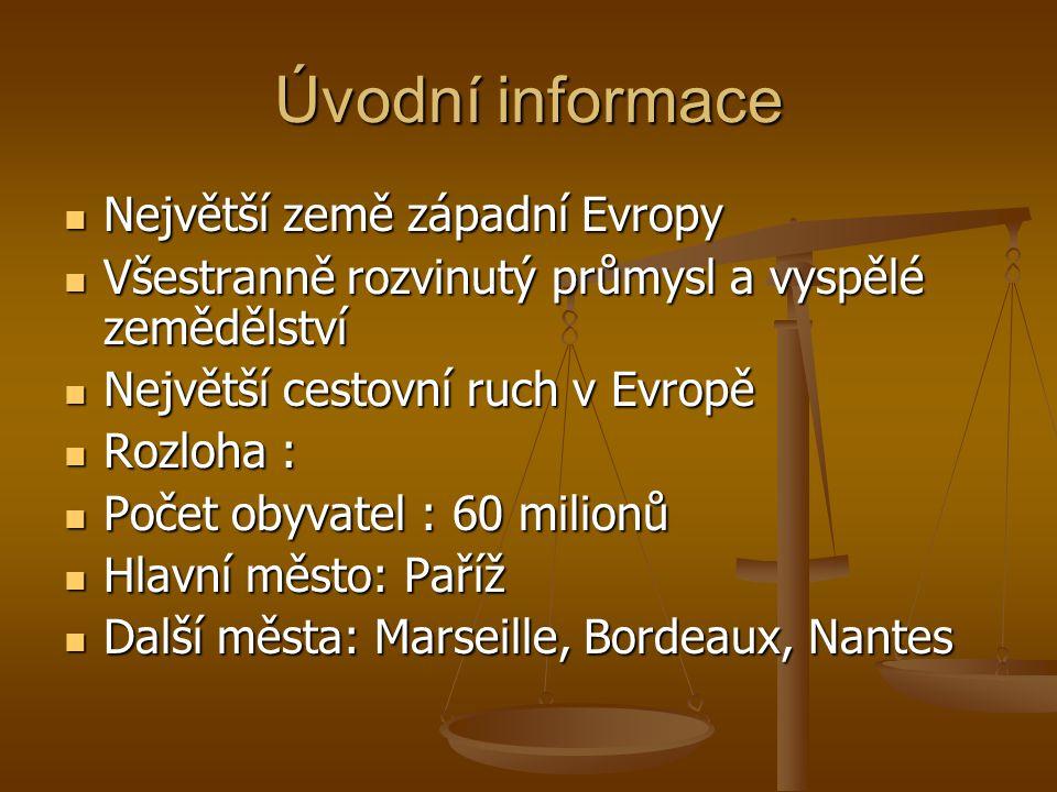 Úvodní informace Největší země západní Evropy Největší země západní Evropy Všestranně rozvinutý průmysl a vyspělé zemědělství Všestranně rozvinutý prů