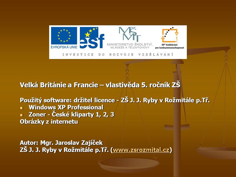 Velká Británie a Francie – vlastivěda 5. ročník ZŠ Použitý software: držitel licence - ZŠ J. J. Ryby v Rožmitále p.Tř. Windows XP Professional Windows