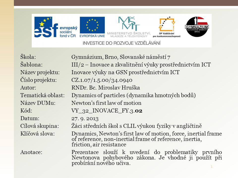 1 Škola: Gymnázium, Brno, Slovanské náměstí 7 Šablona: III/2 – Inovace a zkvalitnění výuky prostřednictvím ICT Název projektu: Inovace výuky na GSN prostřednictvím ICT Číslo projektu: CZ.1.07/1.5.00/34.0940 Autor: RNDr.
