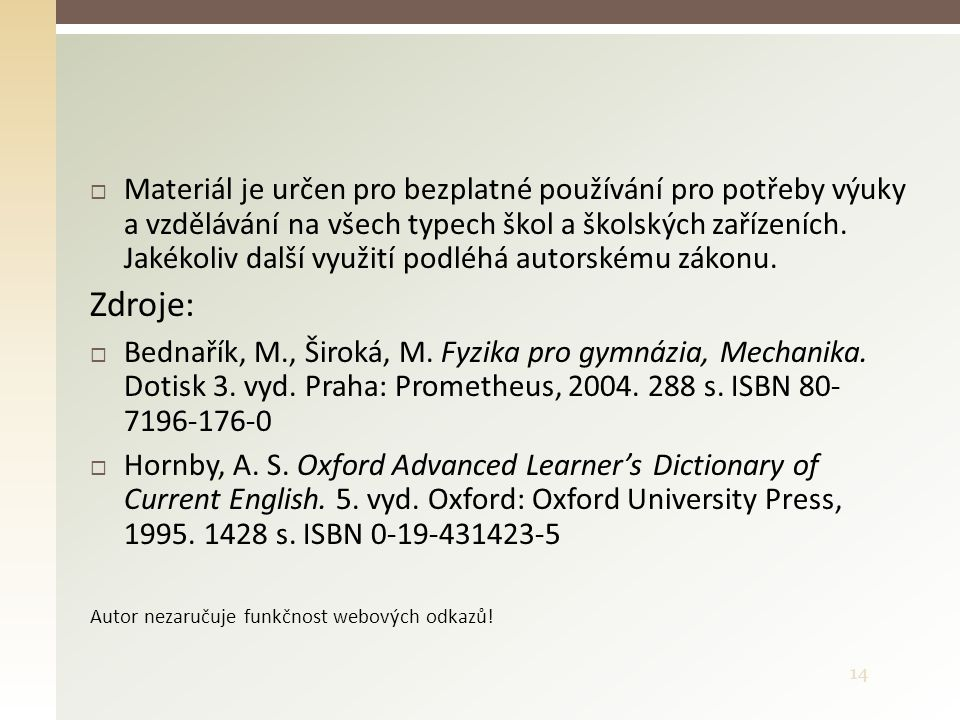14  Materiál je určen pro bezplatné používání pro potřeby výuky a vzdělávání na všech typech škol a školských zařízeních. Jakékoliv další využití pod