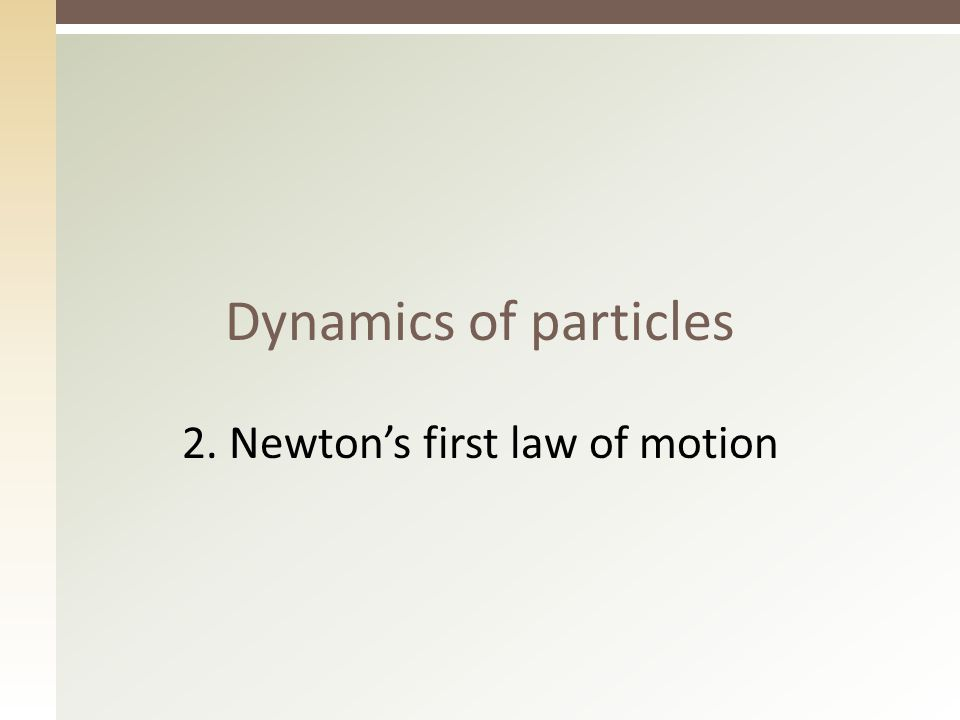 Dynamics of particles 2. Newton's first law of motion