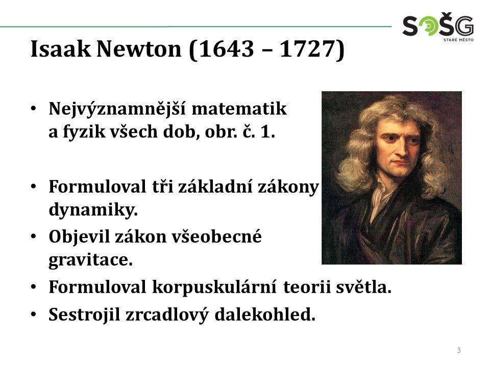 Isaak Newton (1643 – 1727) Nejvýznamnější matematik a fyzik všech dob, obr.