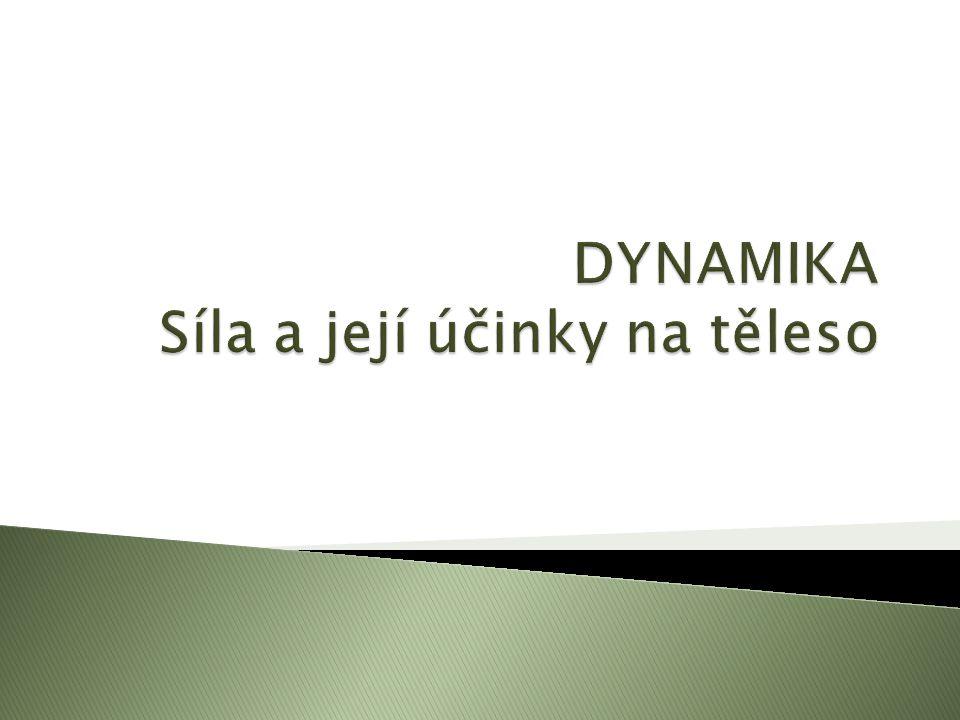 1.Čím se dynamika zabývá. 2. Které zákony jsou základem dynamiky.