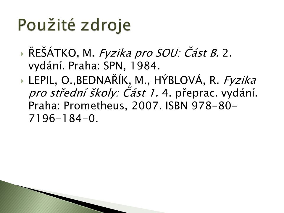  ŘEŠÁTKO, M. Fyzika pro SOU: Část B. 2. vydání.