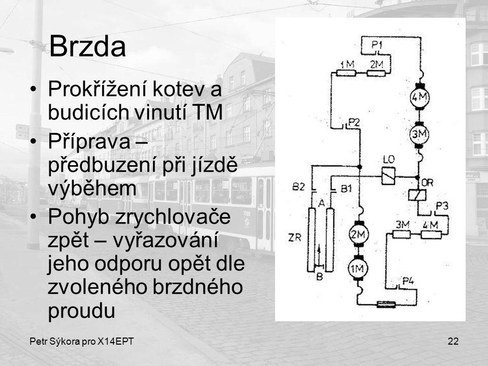 Petr Sýkora pro X14EPT22 Brzda Prokřížení kotev a budicích vinutí TM Příprava – předbuzení při jízdě výběhem Pohyb zrychlovače zpět – vyřazování jeho