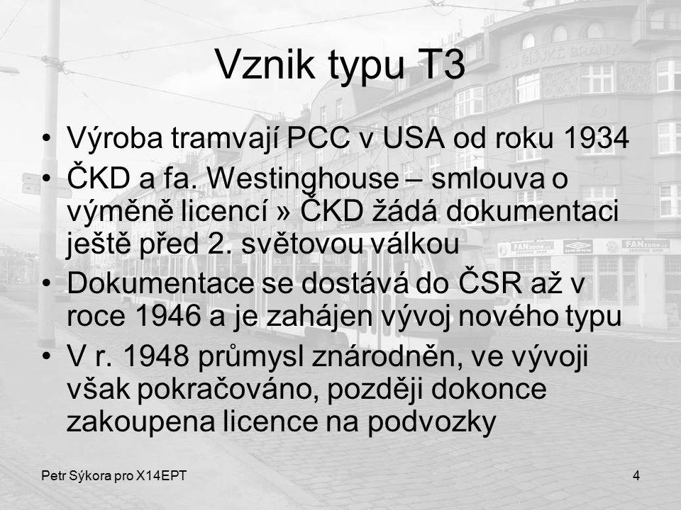 Petr Sýkora pro X14EPT5 Vznik a výroba typu T3 V roce 1951 vozy T1, v roce 1957 vozy T2 V roce 1960 prototyp T3 – Ing.