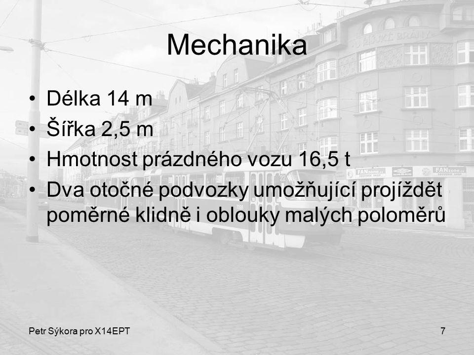 Petr Sýkora pro X14EPT7 Mechanika Délka 14 m Šířka 2,5 m Hmotnost prázdného vozu 16,5 t Dva otočné podvozky umožňující projíždět poměrné klidně i oblo