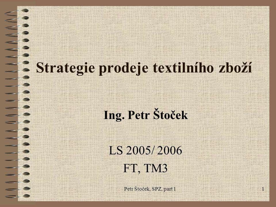Petr Štoček, SPZ, part 11 Strategie prodeje textilního zboží Ing. Petr Štoček LS 2005/ 2006 FT, TM3