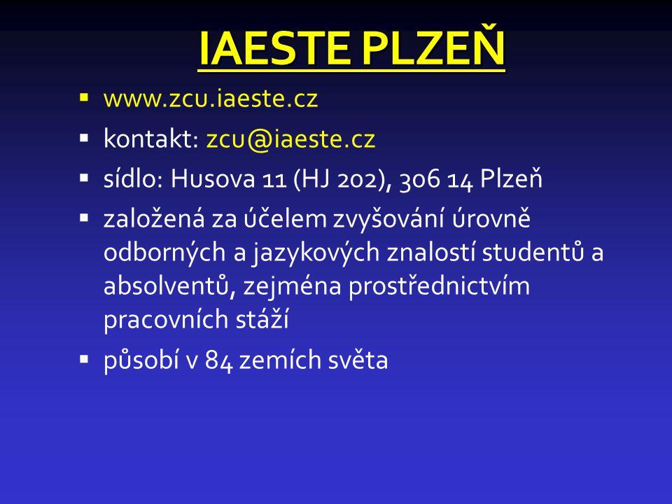 IAESTE PLZEŇ  www.zcu.iaeste.cz  kontakt: zcu@iaeste.cz  sídlo: Husova 11 (HJ 202), 306 14 Plzeň  založená za účelem zvyšování úrovně odborných a jazykových znalostí studentů a absolventů, zejména prostřednictvím pracovních stáží  působí v 84 zemích světa