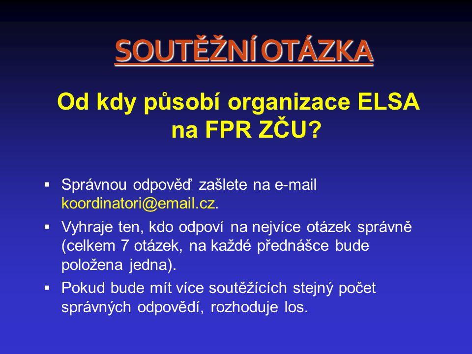 SOUTĚŽNÍ OTÁZKA Od kdy působí organizace ELSA na FPR ZČU.