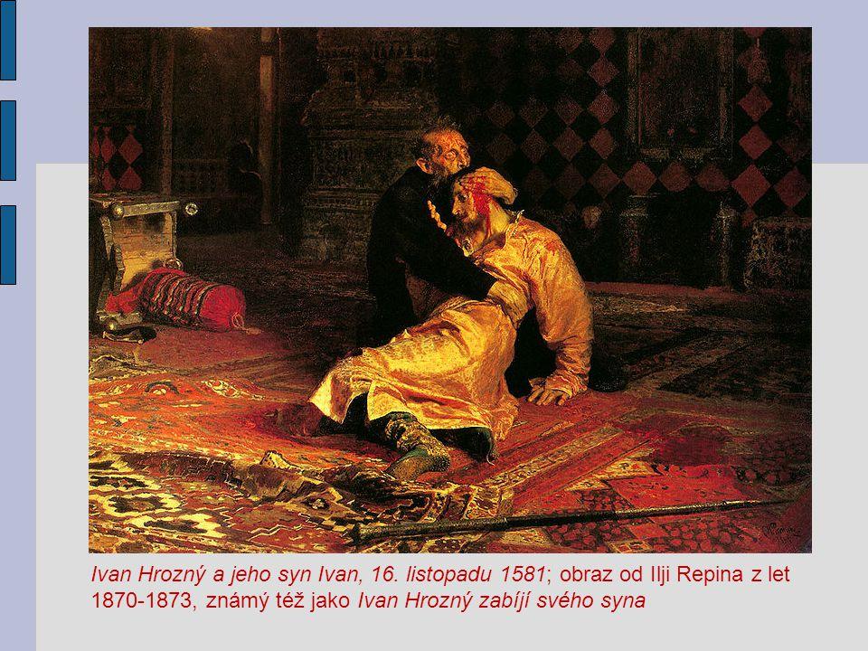 Ivan Hrozný a jeho syn Ivan, 16. listopadu 1581; obraz od Ilji Repina z let 1870-1873, známý též jako Ivan Hrozný zabíjí svého syna