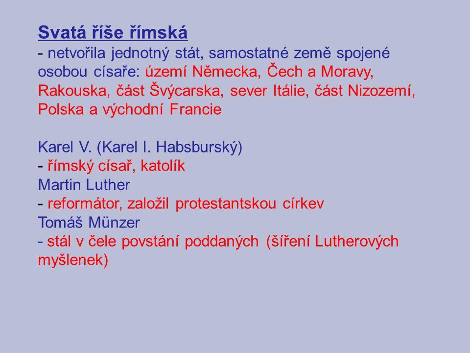 Svatá říše římská - netvořila jednotný stát, samostatné země spojené osobou císaře: území Německa, Čech a Moravy, Rakouska, část Švýcarska, sever Itál