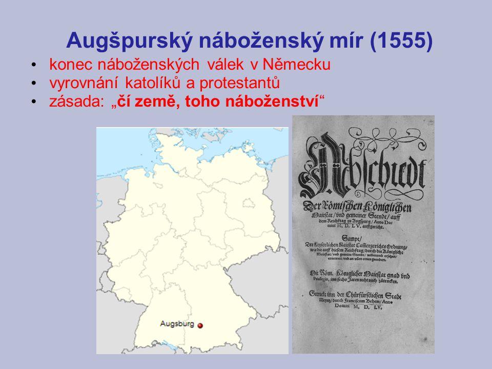 """Augšpurský náboženský mír (1555) konec náboženských válek v Německu vyrovnání katolíků a protestantů zásada: """"čí země, toho náboženství"""""""